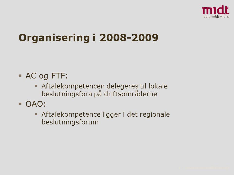 4 ▪ www.regionmidtjylland.dk Organisering i 2008-2009  AC og FTF:  Aftalekompetencen delegeres til lokale beslutningsfora på driftsområderne  OAO:  Aftalekompetence ligger i det regionale beslutningsforum