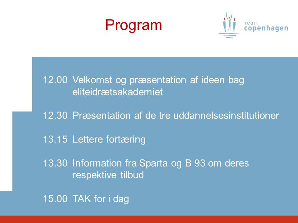 Program 12.00Velkomst og præsentation af ideen bag eliteidrætsakademiet 12.30Præsentation af de tre uddannelsesinstitutioner 13.15Lettere fortæring 13.30Information fra Sparta og B 93 om deres respektive tilbud 15.00TAK for i dag