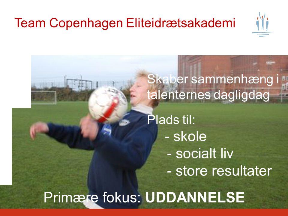 Team Copenhagen Eliteidrætsakademi Skaber sammenhæng i talenternes dagligdag Plads til: - skole - socialt liv - store resultater Primære fokus: UDDANNELSE