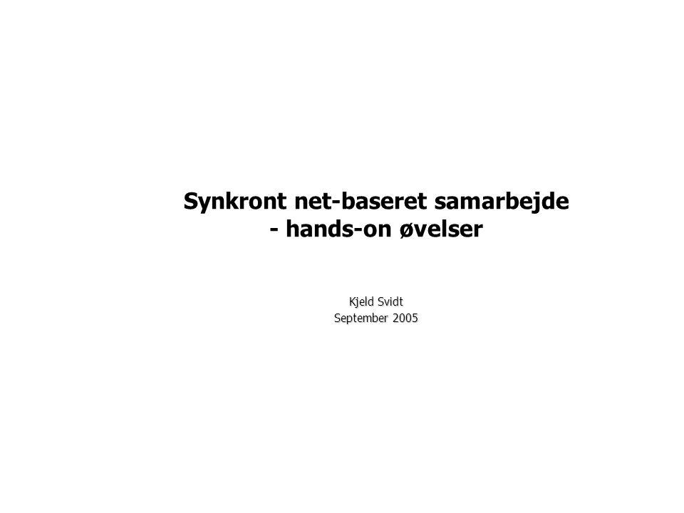 Kjeld Svidt September 2005 Synkront net-baseret samarbejde - hands-on øvelser