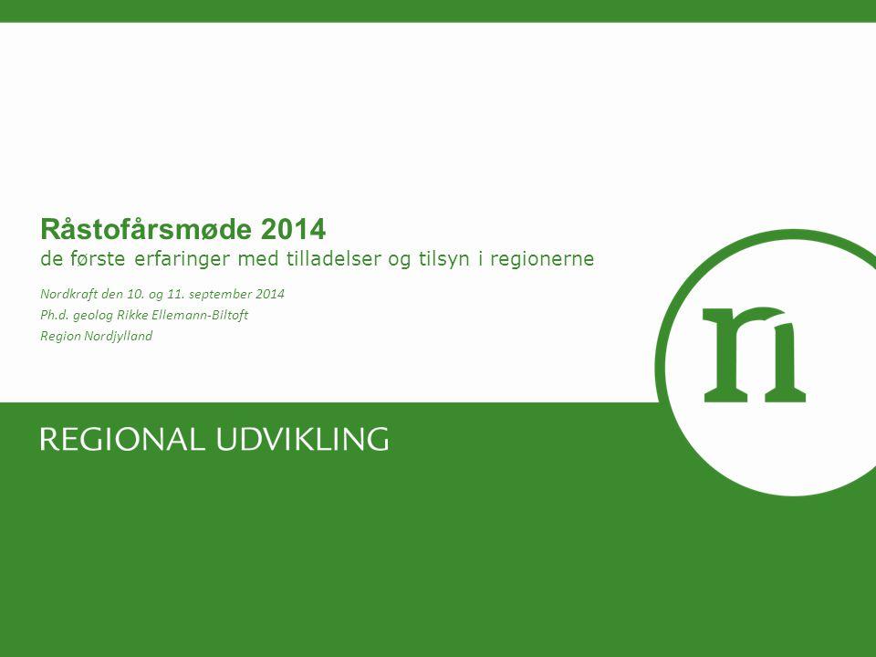 Råstofårsmøde 2014 de første erfaringer med tilladelser og tilsyn i regionerne Nordkraft den 10.