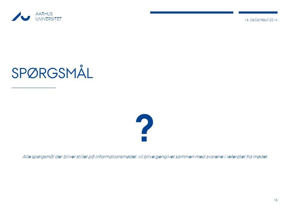 16. DECEMBER 2014 AARHUS UNIVERSITET SPØRGSMÅL .