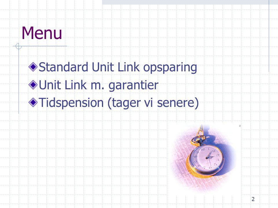 2 Menu Standard Unit Link opsparing Unit Link m. garantier Tidspension (tager vi senere)