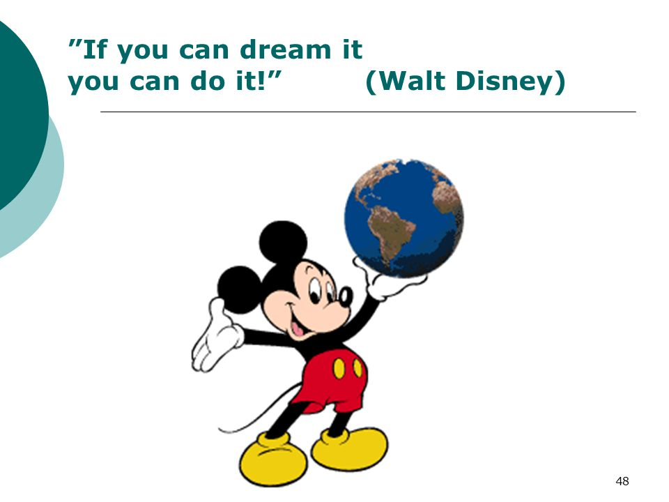 48 If you can dream it you can do it! (Walt Disney)