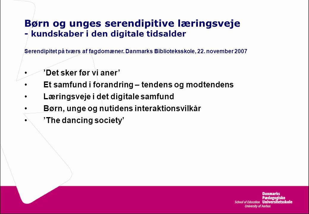 Børn og unges serendipitive læringsveje - kundskaber i den digitale tidsalder Serendipitet på tværs af fagdomæner.
