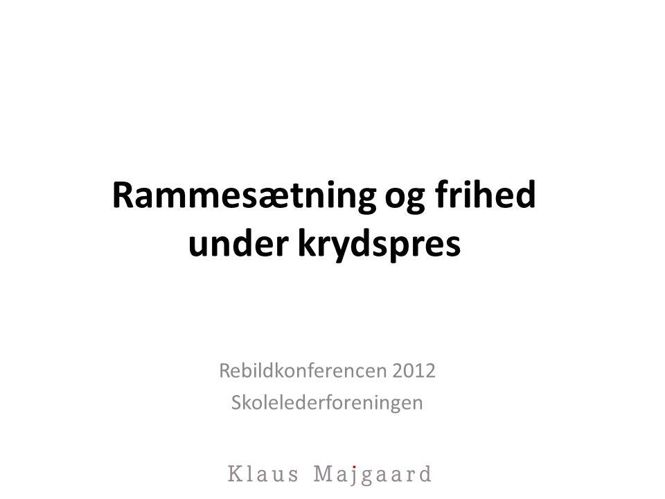 Rammesætning og frihed under krydspres Rebildkonferencen 2012 Skolelederforeningen