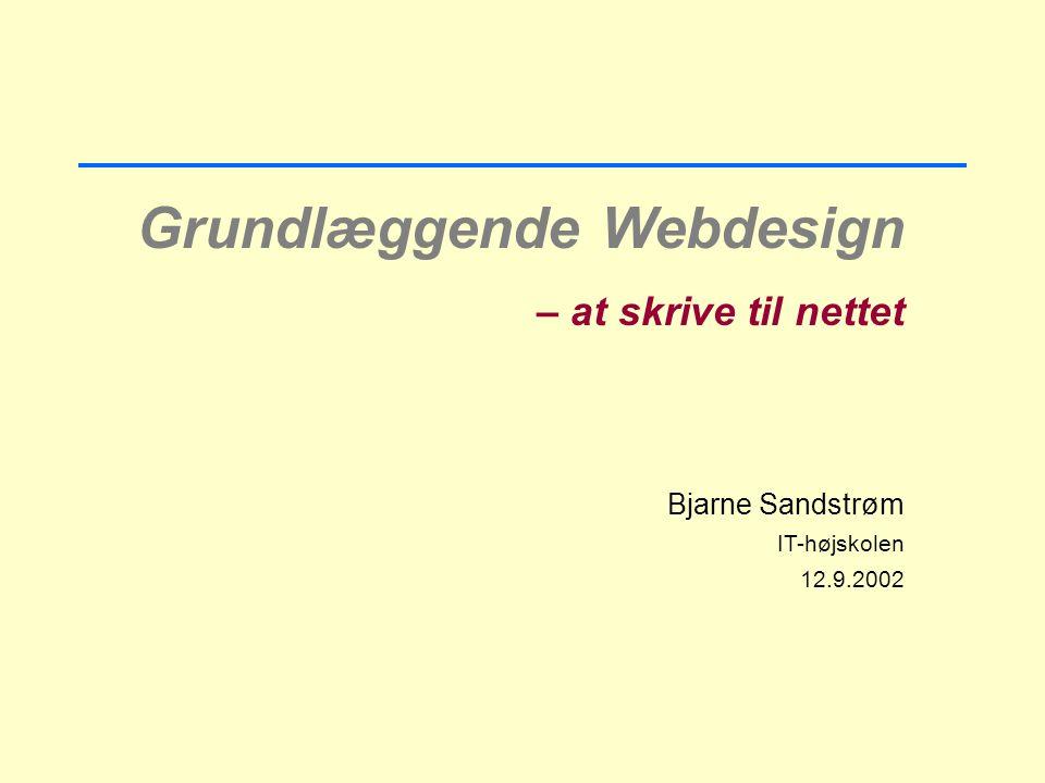 Grundlæggende Webdesign – at skrive til nettet Bjarne Sandstrøm IT-højskolen 12.9.2002 3.