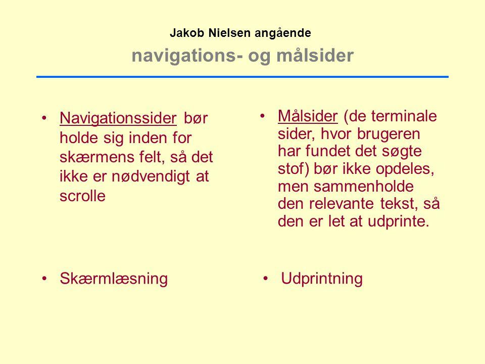 navigations- og målsider Navigationssider bør holde sig inden for skærmens felt, så det ikke er nødvendigt at scrolle Jakob Nielsen angående Målsider (de terminale sider, hvor brugeren har fundet det søgte stof) bør ikke opdeles, men sammenholde den relevante tekst, så den er let at udprinte.