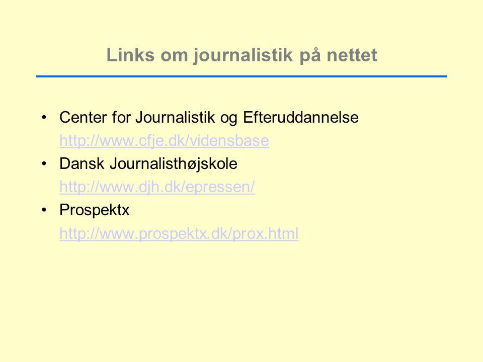 Links om journalistik på nettet Center for Journalistik og Efteruddannelse http://www.cfje.dk/vidensbase Dansk Journalisthøjskole http://www.djh.dk/epressen/ Prospektx http://www.prospektx.dk/prox.html