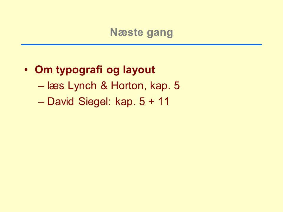 Næste gang Om typografi og layout –læs Lynch & Horton, kap. 5 –David Siegel: kap. 5 + 11