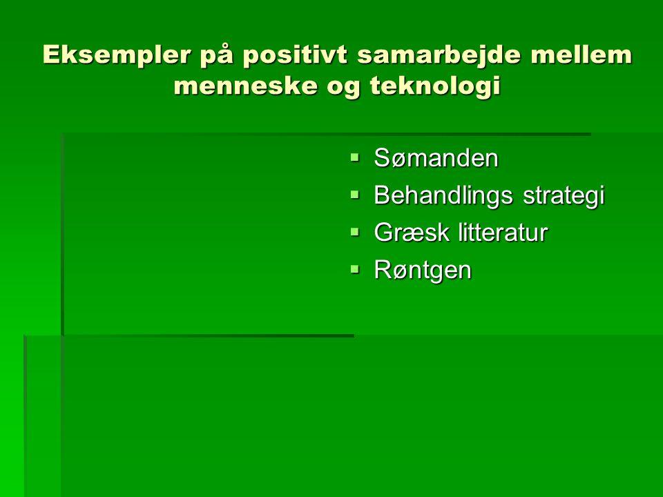 Eksempler på positivt samarbejde mellem menneske og teknologi  Sømanden  Behandlings strategi  Græsk litteratur  Røntgen