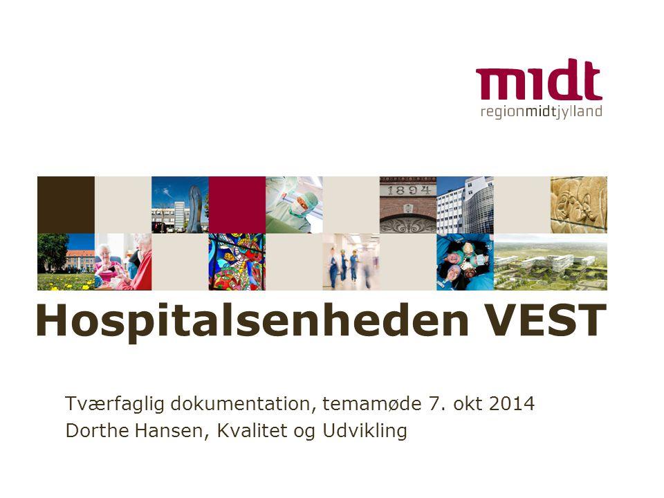 www.regionmidtjylland.dk Hospitalsenheden VEST Tværfaglig dokumentation, temamøde 7.