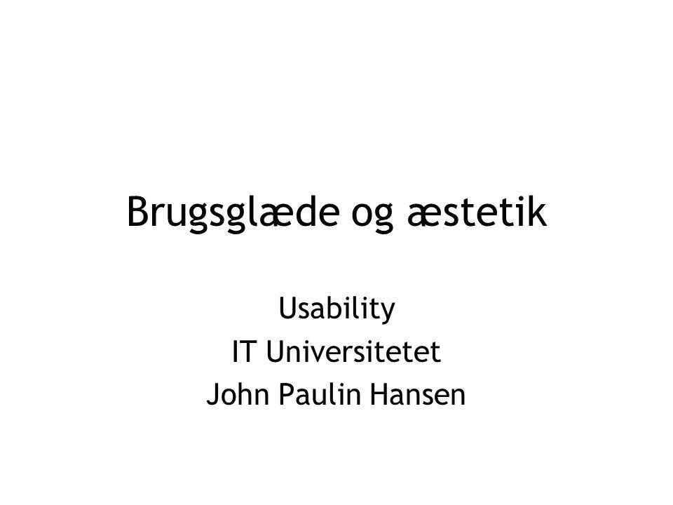 Brugsglæde og æstetik Usability IT Universitetet John Paulin Hansen