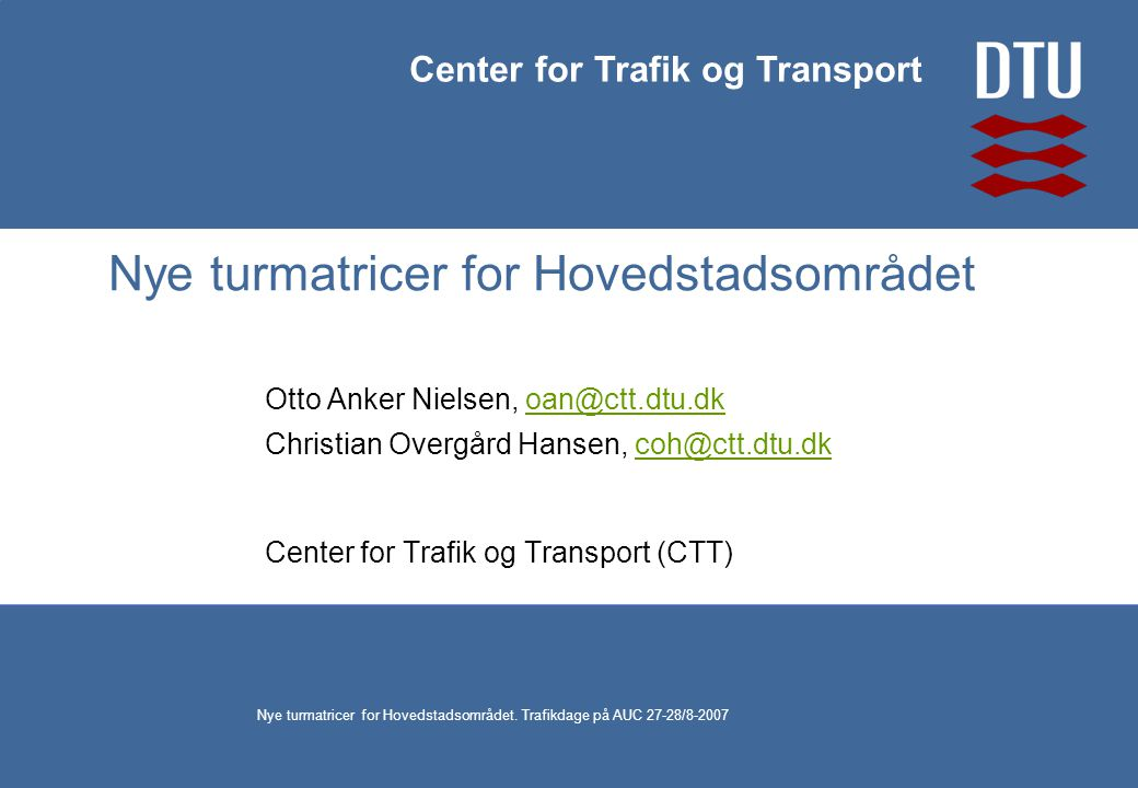 Center for Trafik og Transport Nye turmatricer for Hovedstadsområdet.