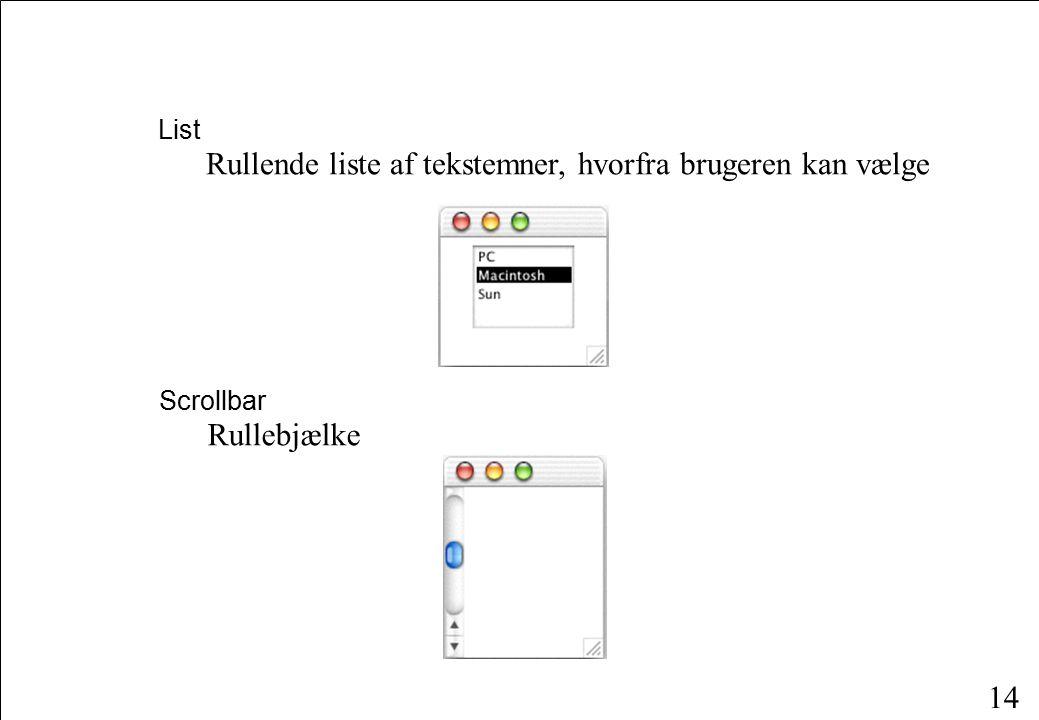 14 List Rullende liste af tekstemner, hvorfra brugeren kan vælge Scrollbar Rullebjælke
