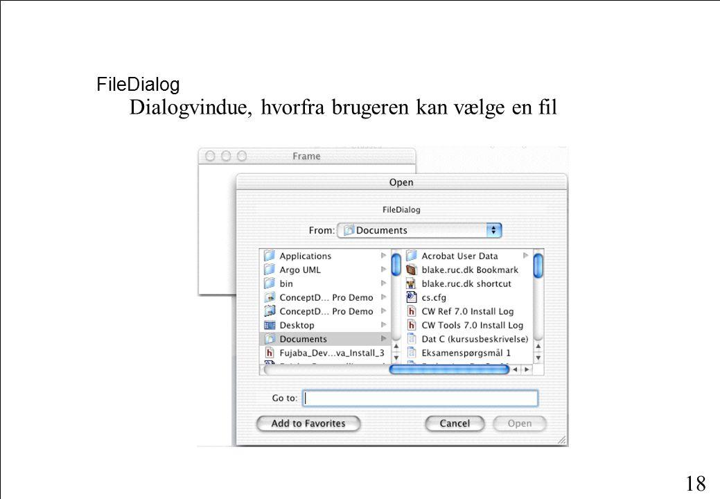18 FileDialog Dialogvindue, hvorfra brugeren kan vælge en fil