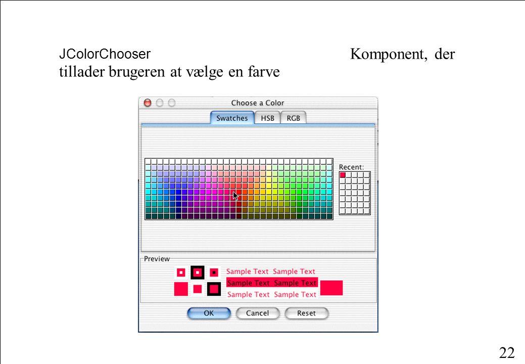 22 JColorChooser Komponent, der tillader brugeren at vælge en farve