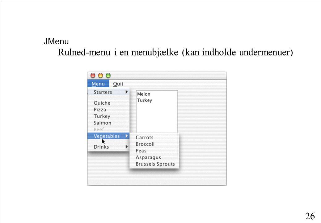 26 JMenu Rulned-menu i en menubjælke (kan indholde undermenuer)