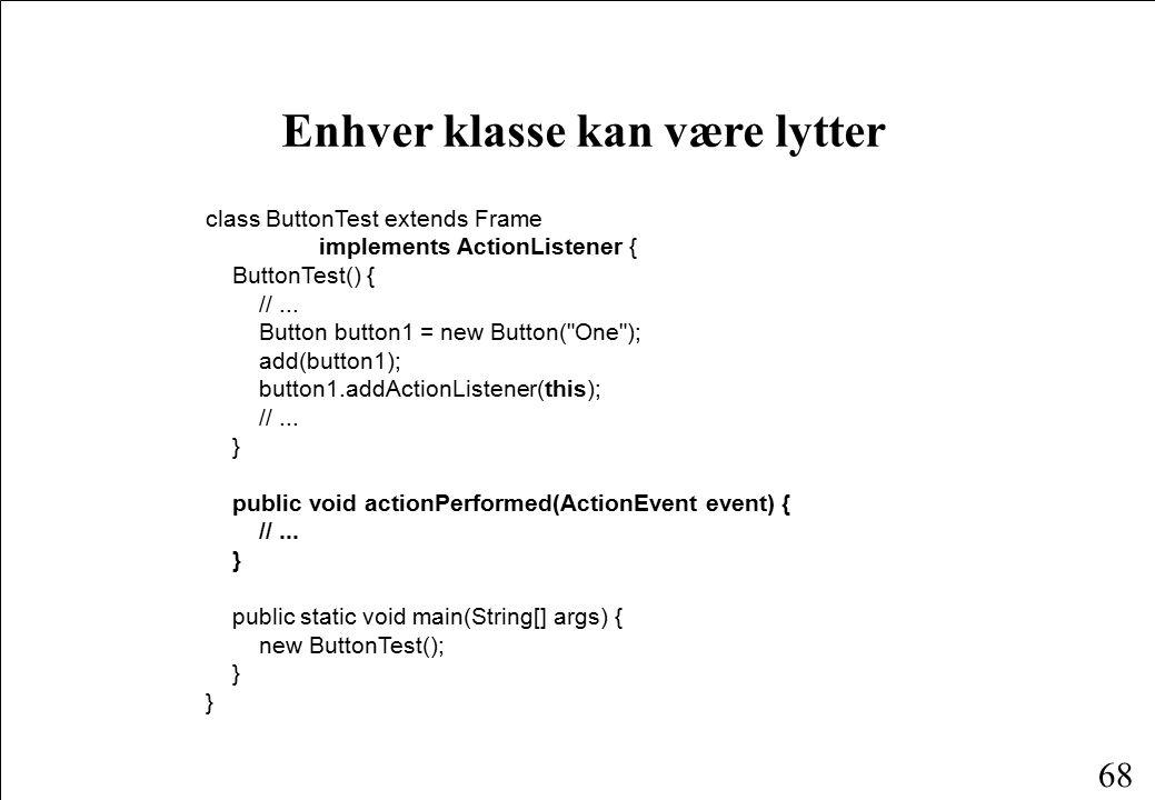 68 class ButtonTest extends Frame implements ActionListener { ButtonTest() { //...