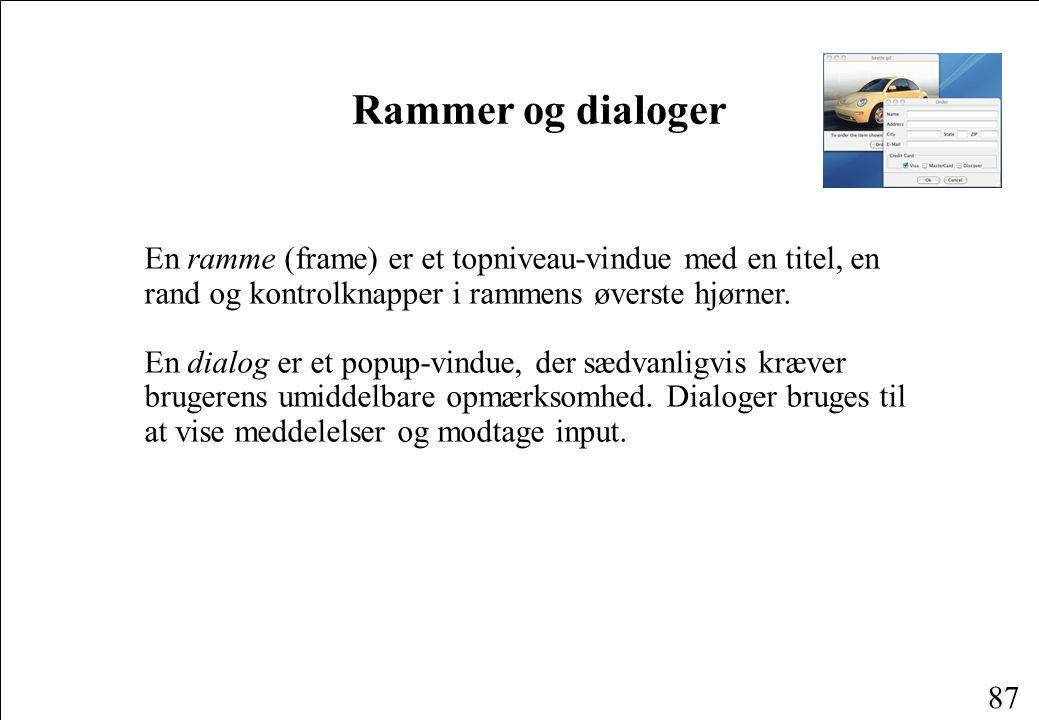 87 Rammer og dialoger En ramme (frame) er et topniveau-vindue med en titel, en rand og kontrolknapper i rammens øverste hjørner.