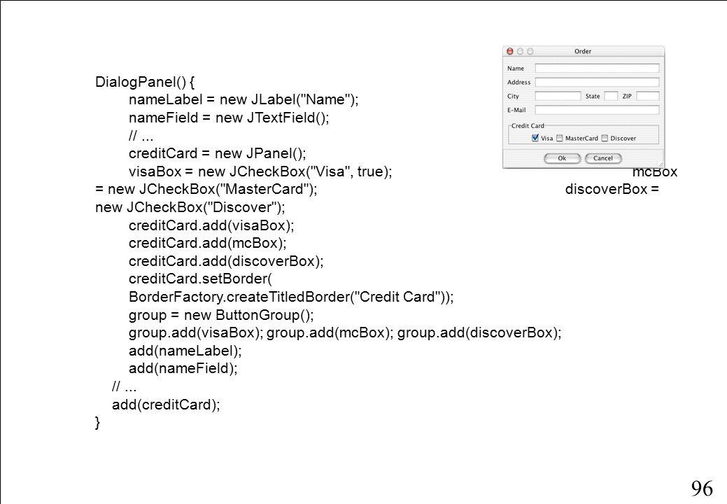 96 DialogPanel() { nameLabel = new JLabel( Name ); nameField = new JTextField(); //...