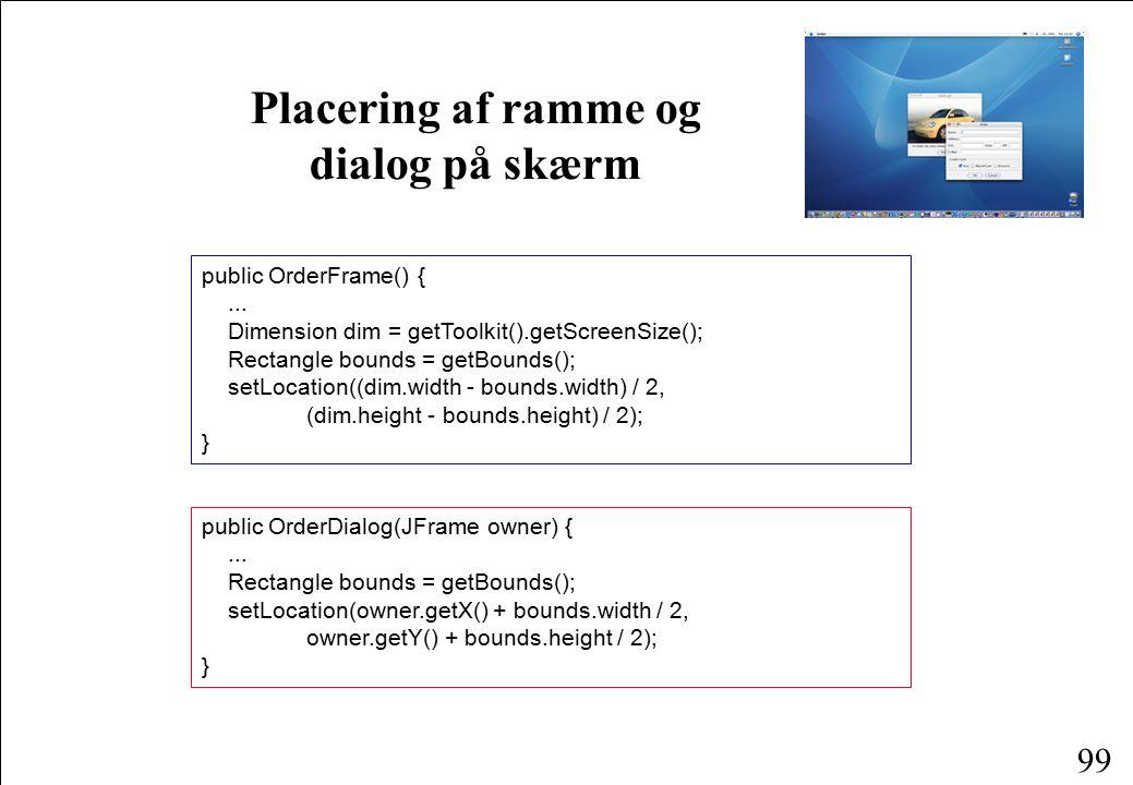 99 Placering af ramme og dialog på skærm public OrderFrame() {...
