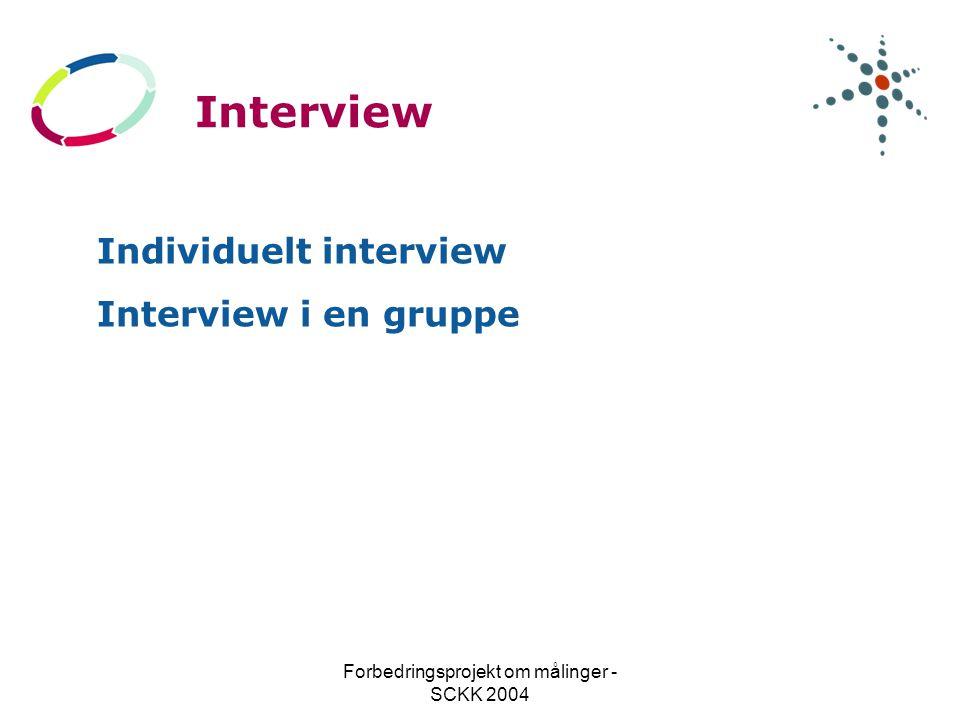 Forbedringsprojekt om målinger - SCKK 2004 Interview Individuelt interview Interview i en gruppe