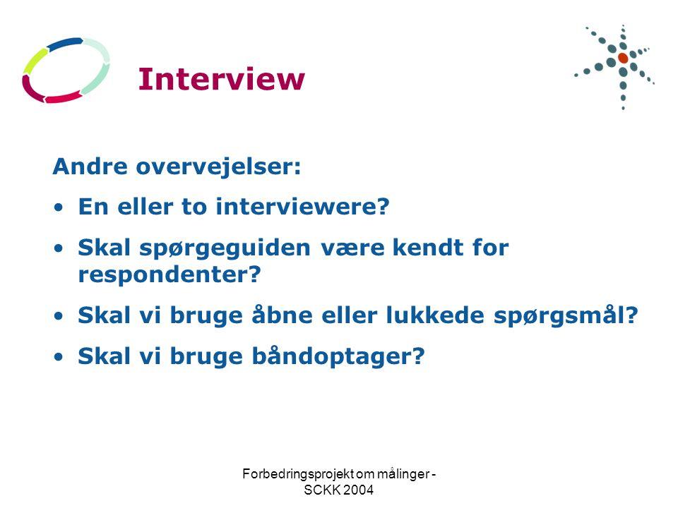 Forbedringsprojekt om målinger - SCKK 2004 Interview Andre overvejelser: En eller to interviewere.