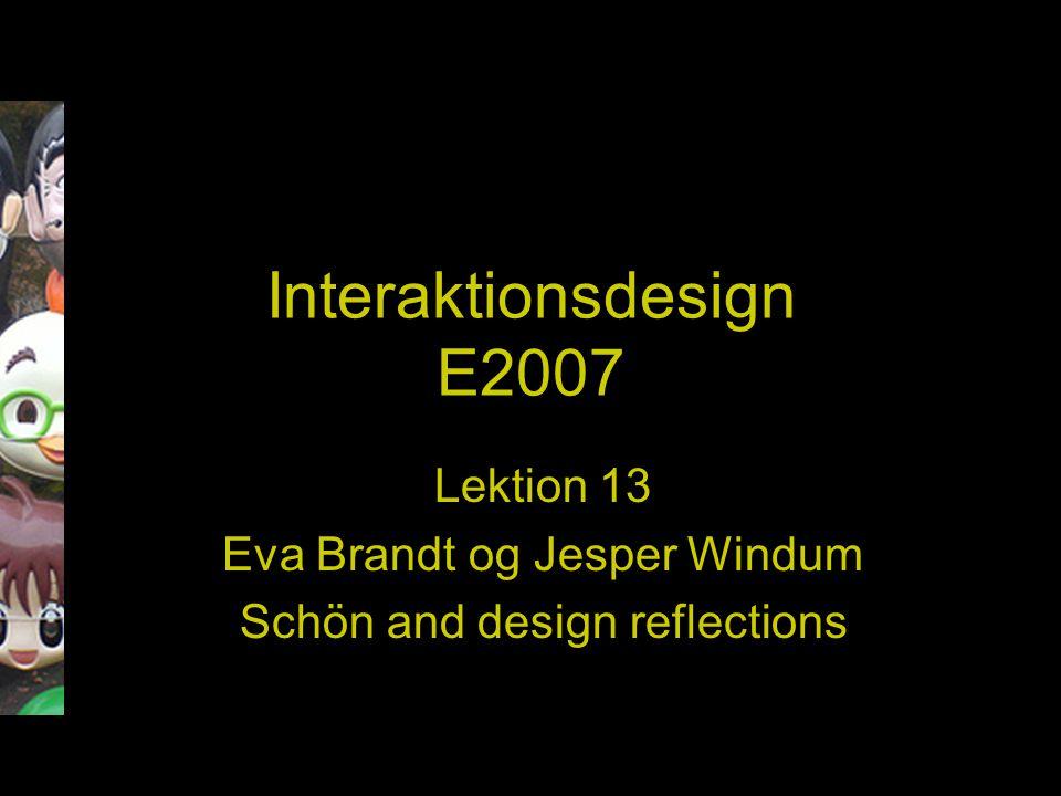 Interaktionsdesign E2007 Lektion 13 Eva Brandt og Jesper Windum Schön and design reflections