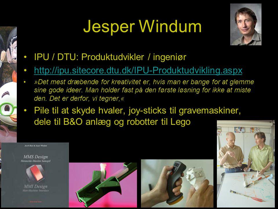 Jesper Windum IPU / DTU: Produktudvikler / ingeniør http://ipu.sitecore.dtu.dk/IPU-Produktudvikling.aspx »Det mest dræbende for kreativitet er, hvis man er bange for at glemme sine gode ideer.