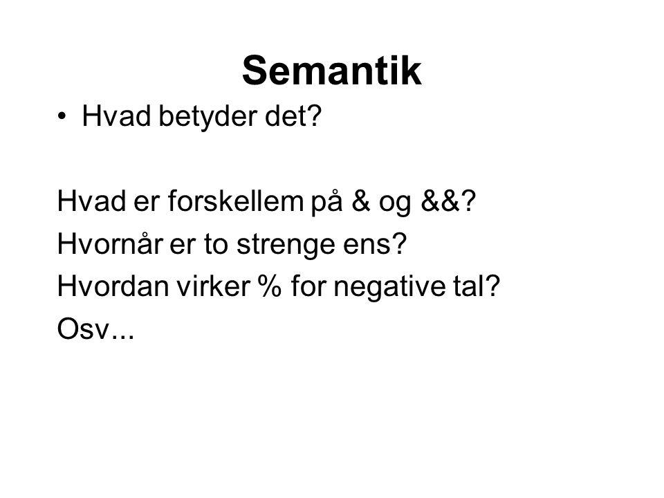 Semantik Hvad betyder det. Hvad er forskellem på & og &&.