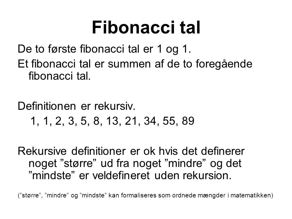 Fibonacci tal De to første fibonacci tal er 1 og 1.