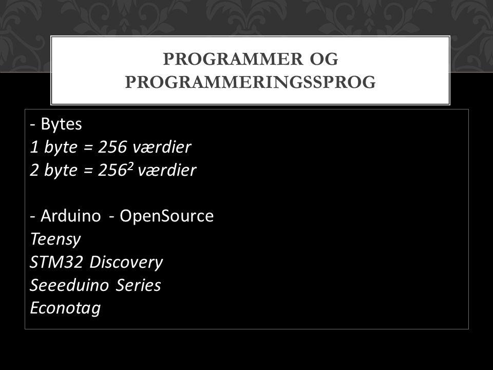 - Bytes 1 byte = 256 værdier 2 byte = 256 2 værdier - Arduino - OpenSource Teensy STM32 Discovery Seeeduino Series Econotag PROGRAMMER OG PROGRAMMERINGSSPROG