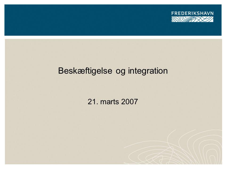 Beskæftigelse og integration 21. marts 2007