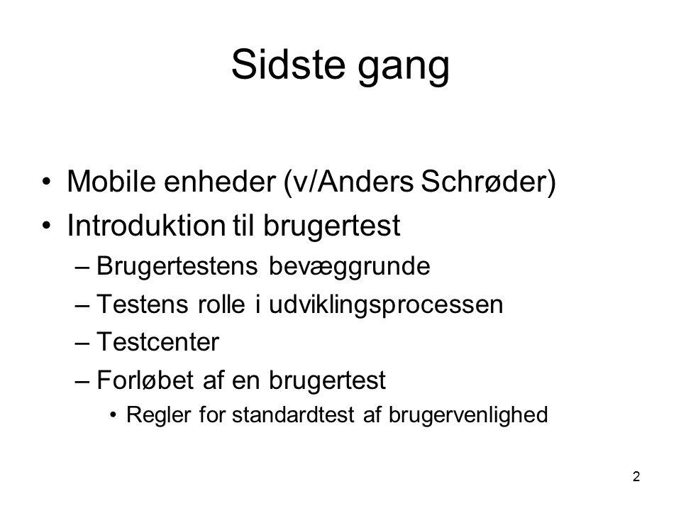 2 Sidste gang Mobile enheder (v/Anders Schrøder) Introduktion til brugertest –Brugertestens bevæggrunde –Testens rolle i udviklingsprocessen –Testcenter –Forløbet af en brugertest Regler for standardtest af brugervenlighed