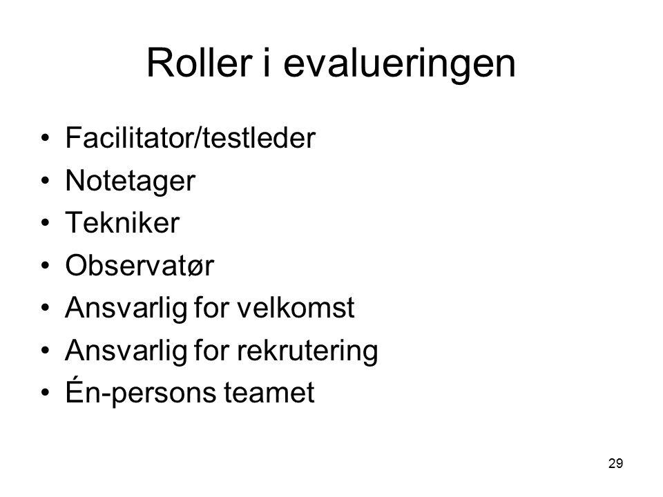 29 Roller i evalueringen Facilitator/testleder Notetager Tekniker Observatør Ansvarlig for velkomst Ansvarlig for rekrutering Én-persons teamet