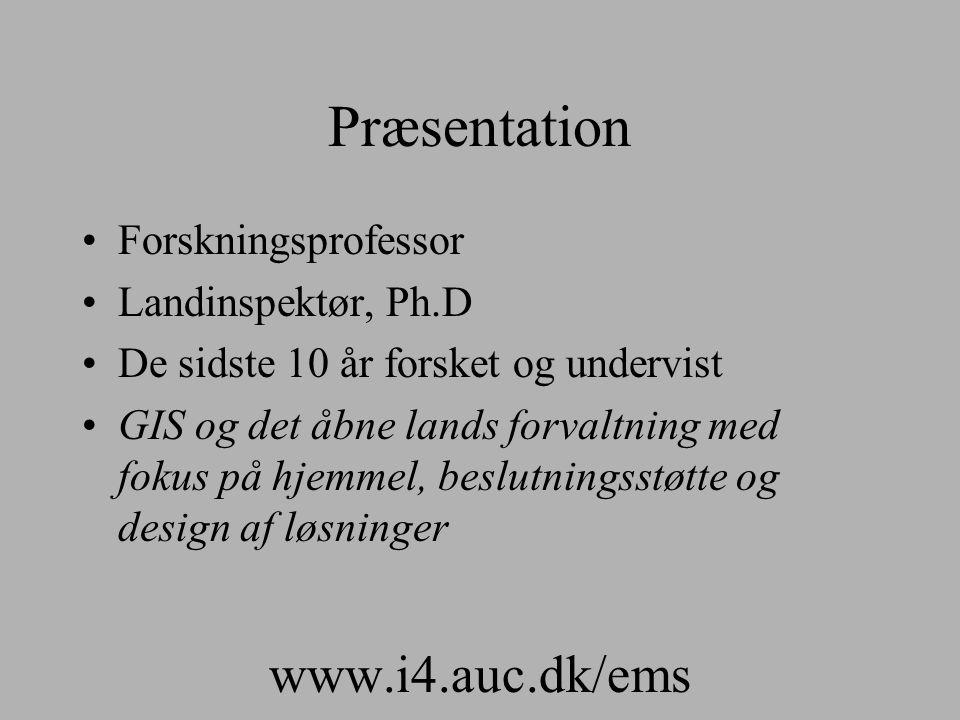 Præsentation Forskningsprofessor Landinspektør, Ph.D De sidste 10 år forsket og undervist GIS og det åbne lands forvaltning med fokus på hjemmel, beslutningsstøtte og design af løsninger www.i4.auc.dk/ems