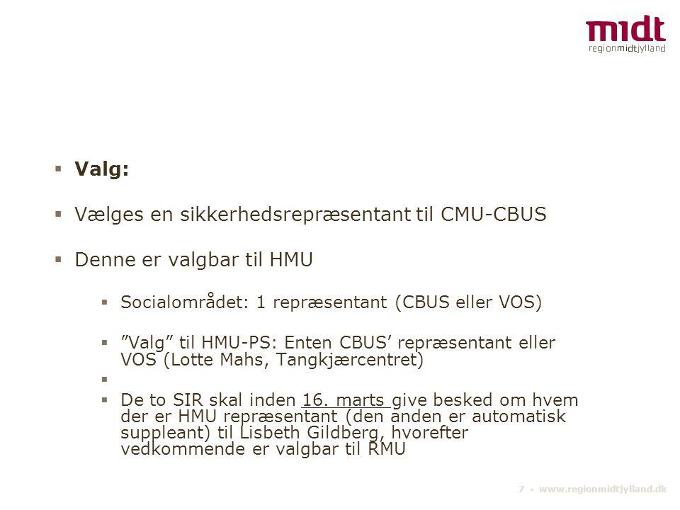 7 ▪ www.regionmidtjylland.dk  Valg:  Vælges en sikkerhedsrepræsentant til CMU-CBUS  Denne er valgbar til HMU  Socialområdet: 1 repræsentant (CBUS eller VOS)  Valg til HMU-PS: Enten CBUS' repræsentant eller VOS (Lotte Mahs, Tangkjærcentret)   De to SIR skal inden 16.