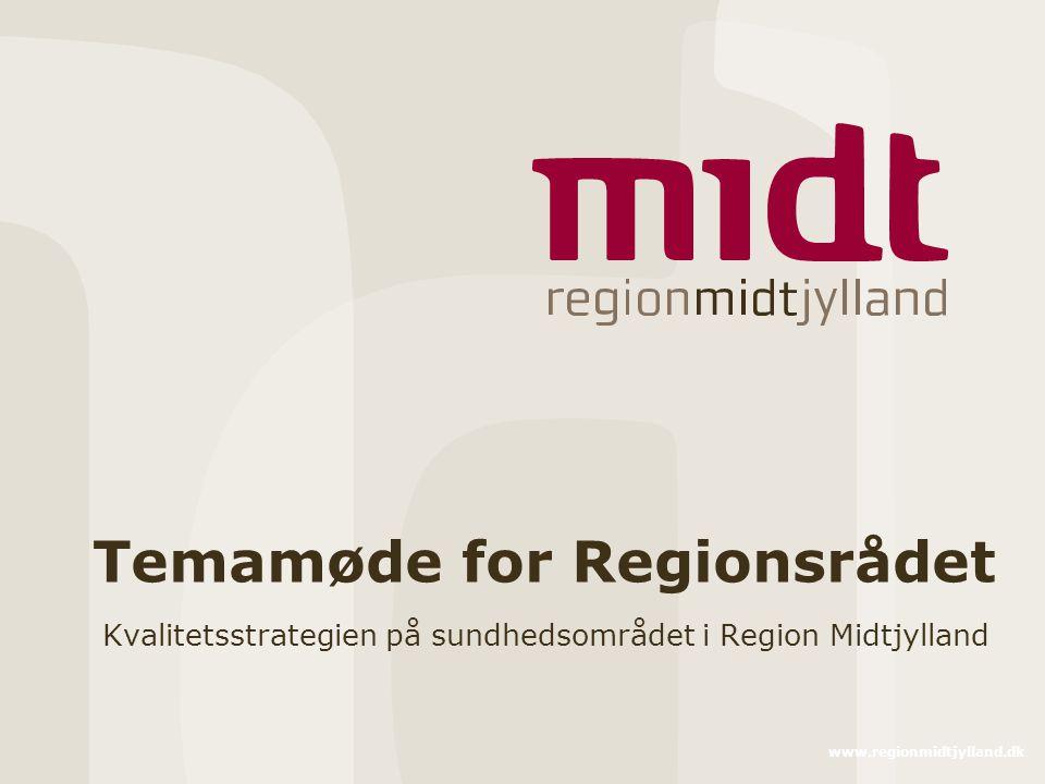 www.regionmidtjylland.dk Temamøde for Regionsrådet Kvalitetsstrategien på sundhedsområdet i Region Midtjylland