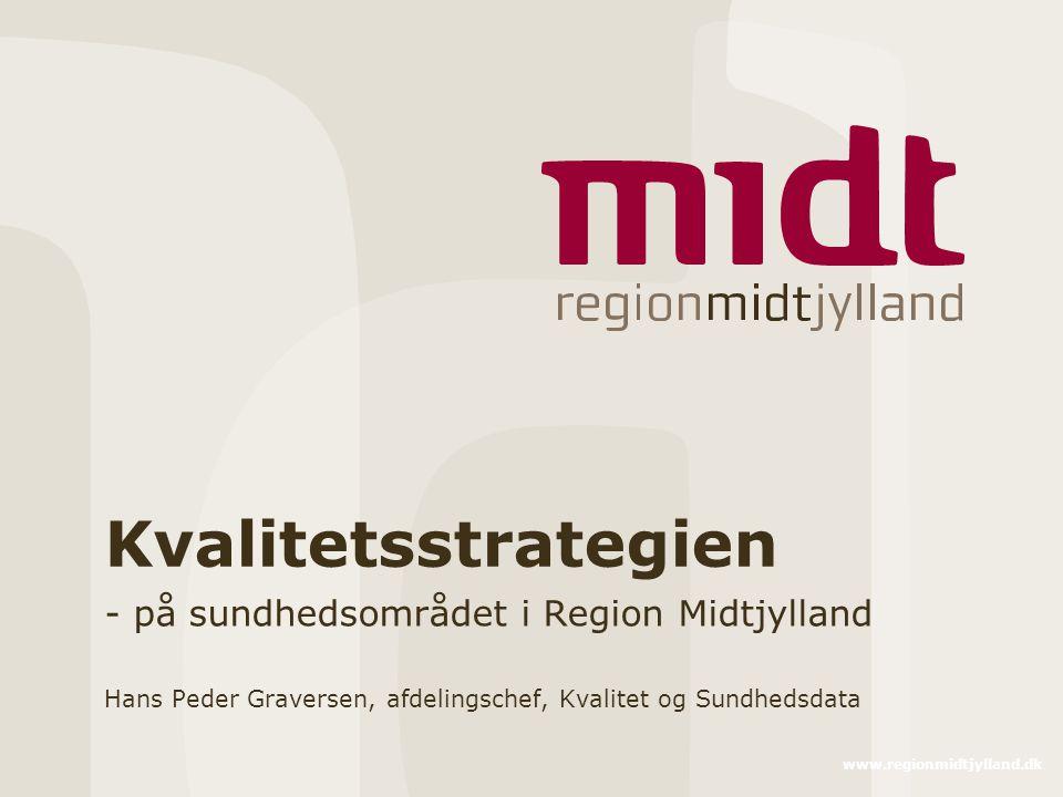 www.regionmidtjylland.dk Kvalitetsstrategien - på sundhedsområdet i Region Midtjylland Hans Peder Graversen, afdelingschef, Kvalitet og Sundhedsdata
