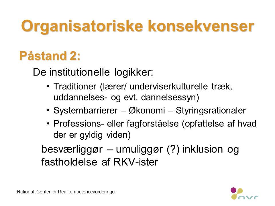 Organisatoriske konsekvenser Påstand 2: De institutionelle logikker: Traditioner (lærer/ underviserkulturelle træk, uddannelses- og evt.
