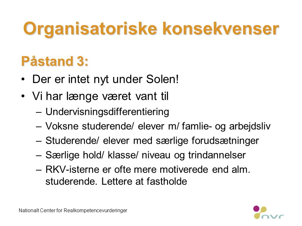 Organisatoriske konsekvenser Påstand 3: Der er intet nyt under Solen.