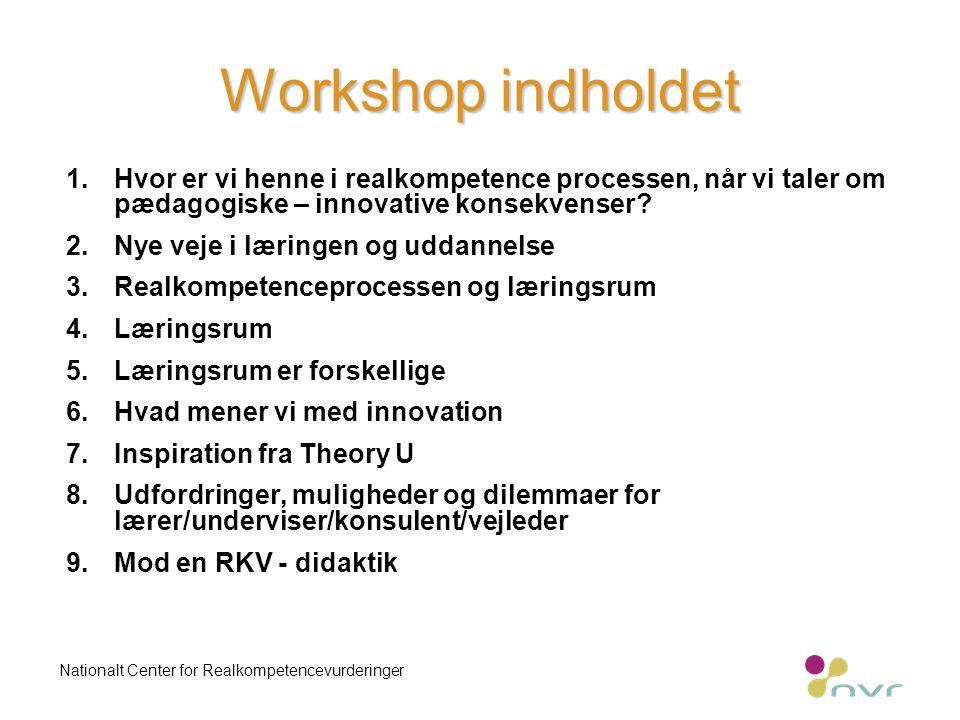 Workshop indholdet 1.Hvor er vi henne i realkompetence processen, når vi taler om pædagogiske – innovative konsekvenser.
