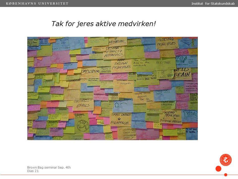 Brown Bag seminar Sep. 4th Dias 21 Tak for jeres aktive medvirken! Institut for Statskundskab