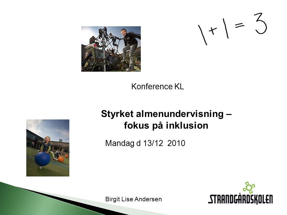 Birgit Lise Andersen Mandag d 13/12 2010 Konference KL Styrket almenundervisning – fokus på inklusion