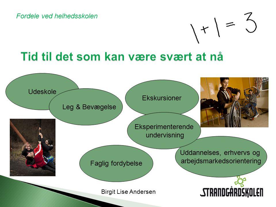 Birgit Lise Andersen Tid til det som kan være svært at nå Faglig fordybelse Udeskole Ekskursioner Uddannelses, erhvervs og arbejdsmarkedsorientering Leg & Bevægelse Eksperimenterende undervisning Fordele ved helhedsskolen