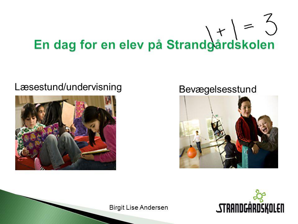 Birgit Lise Andersen En dag for en elev på Strandgårdskolen Læsestund/undervisning Bevægelsesstund