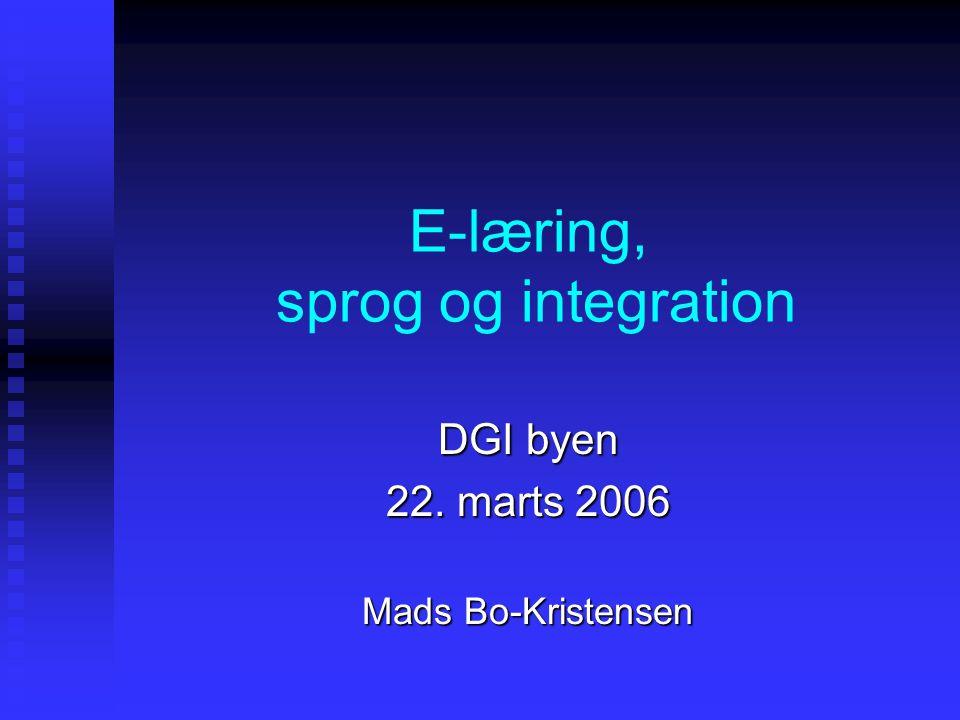 E-læring, sprog og integration DGI byen 22. marts 2006 Mads Bo-Kristensen