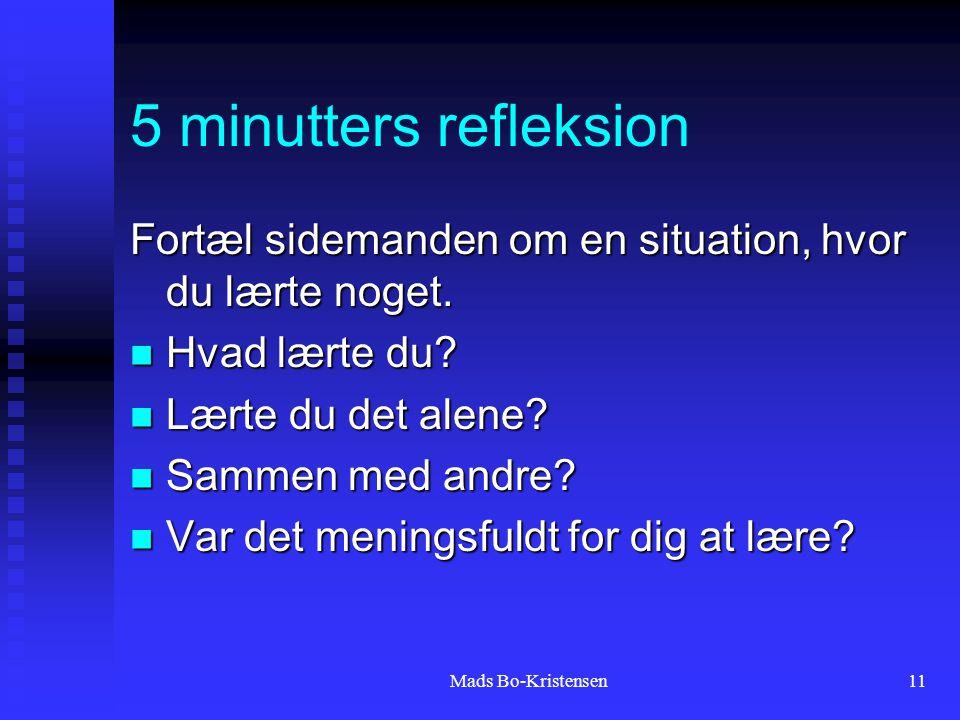 Mads Bo-Kristensen11 5 minutters refleksion Fortæl sidemanden om en situation, hvor du lærte noget.