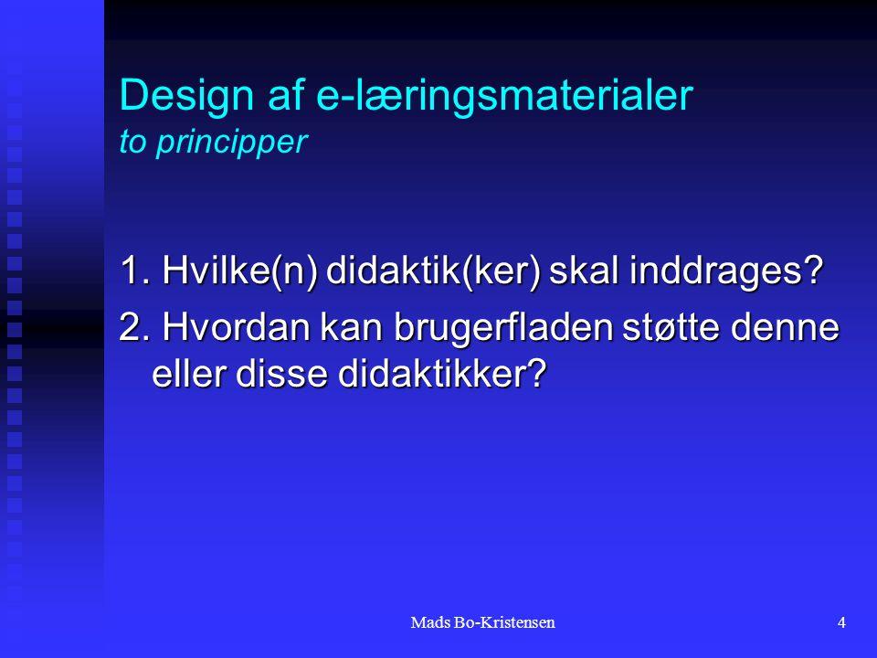 Mads Bo-Kristensen4 Design af e-læringsmaterialer to principper 1.
